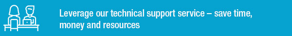 Leverage our technical support service – save time, money and resources