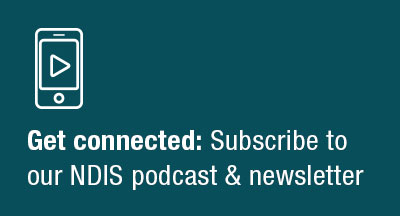 get connected subscribe to our ndis podcast and newsletter
