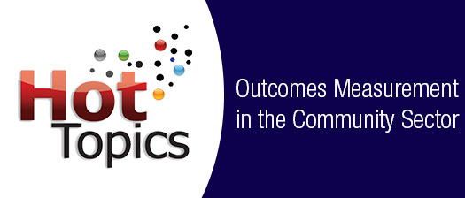 hot topics Outcomes Measurement in the Community Sector banner