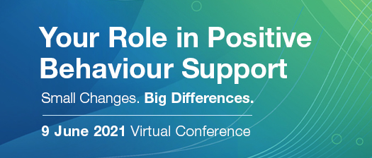 Reads: Your role in positive behaviour support. Small Changes. Big Differences 9 June 2021 Virtual conference