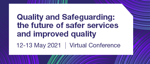 Reads: Quality and Safeguarding: the future of safer services and improved quality 12-13 May 2021 virtual conference