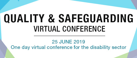 Quality and Safeguarding Virtual Conference 25 June 2019 - One day virtual conference for the disability sector
