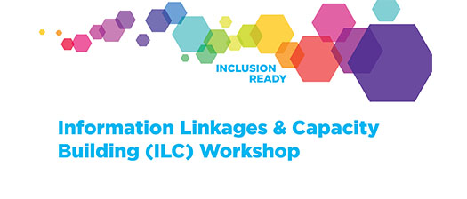 White banner with different coloured hexagons reading 'Inclusion Ready: Information Linkages & Capacity Building (ILC) Workshop