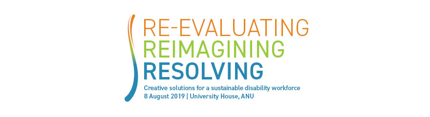re-evaluating, reimagining,resolving creative solutions for a sustainable disability workforce