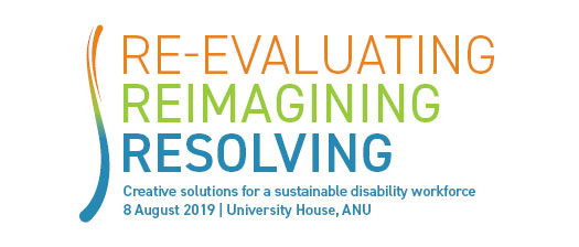 re-evaluating, re imagining ,resolving creative solutions for a sustainable disability workforce