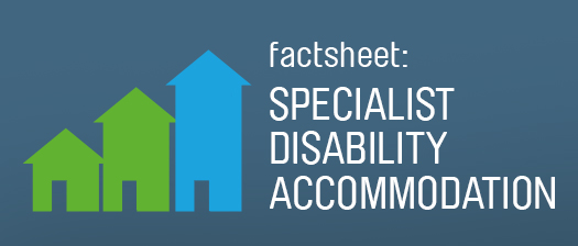 Factsheet: Specialist Disability Accommodation