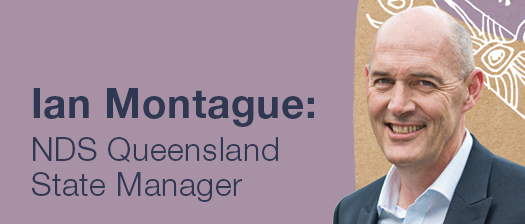 Headshot of Ian Montague smiling and text reading 'Ian Montague: NDS Queensland State Manager'