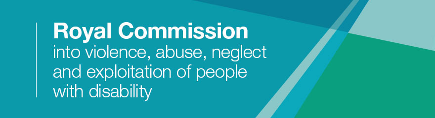 Royal Commission into violence, abuse, neglect and exploitation of people with disability banner