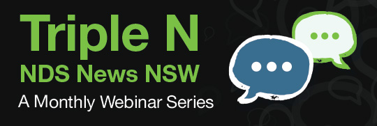 Black banner: Triple N NDS News NSW, A Monthly Webinar Series with an drawing of two speech bubbles