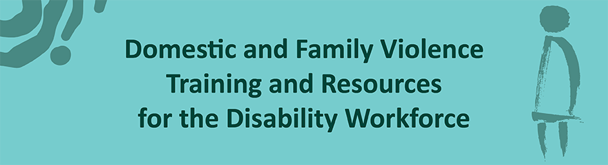Banner reads: Domestic and family violence training resources for the disability workforce