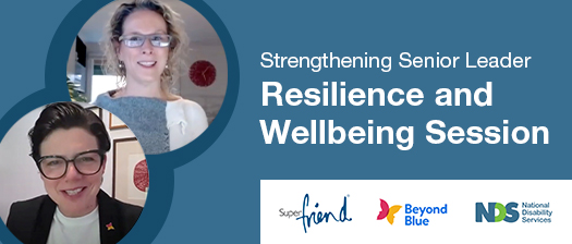 Two portrait photos of webinar participants, title reads: Strengthening Senior Leader, Resilience and Wellbeing Session, alongside logos: Super Friend, Beyond Blue and National Disability Services