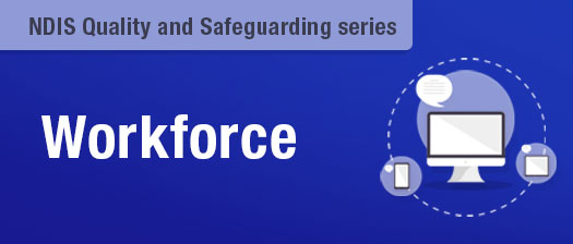 Workforce - NDIS Quality and Safeguards series. An illustration of screen devices on the right hand side.