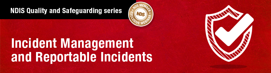 NDIS Quality and Safeguarding series: Incident Management and Reportable Incidents