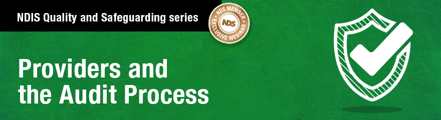 NDIS Quality and Safeguarding Series: Providers and the Audit Process