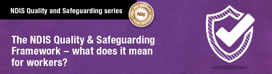 NDIS Quality and Safeguarding series: The Practice Standards and code of Conduct - What do they mean for workers?