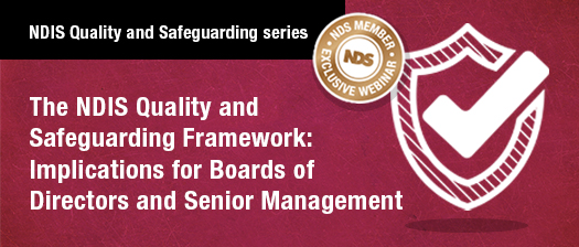 NDIS Quality and Safeguarding Series: The NDIS Quality and Safeguarding Framework: Implications for Boards or Directors and Senior Management